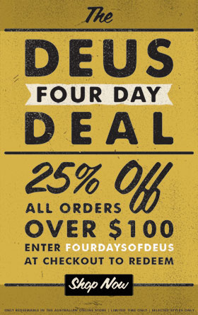 The Deus Four Day Deal 25% Off All Orders Over $100